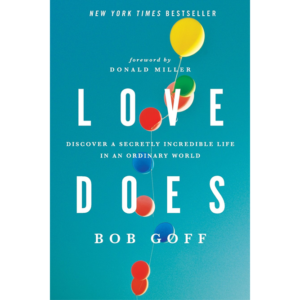 Ideas for a Better World from <i>Love Does: Discover a Secretly Incredible Life in an Ordinary World</i>