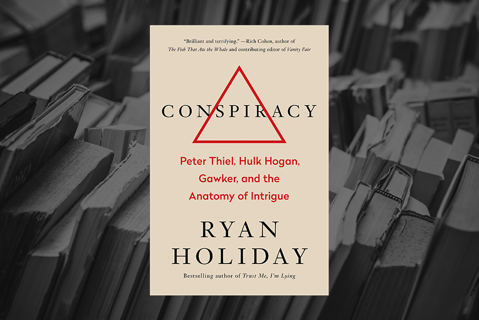 Conspiracy: Peter Thiel, Hulk Hogan, Gawker, and the Anatomy of Intrigue